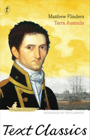 Terra Australis : Text Classics: Matthew Flinders' Great Adventures in the Circumnavigation of Australia - Matthew Flinders