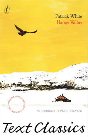 Happy Valley : Text Classics - Patrick White