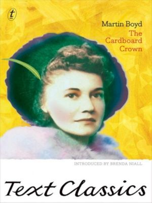 The Cardboard Crown : Text Classics - Martin Boyd