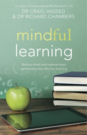 Mindful Learning : Reduce Stress and Improve Brain Performance for Effective Learning - Craig Hassed