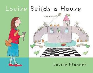 Louise Builds a House : Louise Builds a House - Louise Pfanner