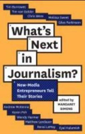 What's Next in Journalism : New-Media Entrepreneurs Tell Their Stories - Simons Margaret