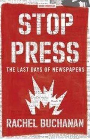 Stop Press : The Last Days of Newspapers - Rachel Buchanan