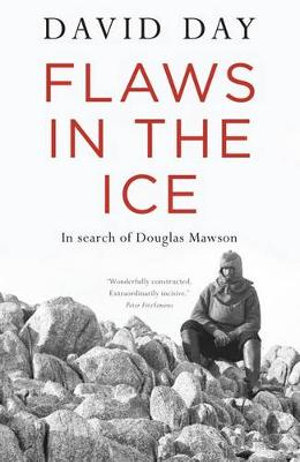 Flaws in the Ice : In Search of Douglas Mawson - David Day
