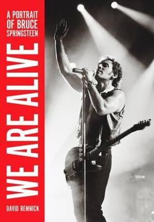 We are Alive : A Portrait of Bruce Springsteen - David Remnick