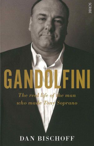 Gandolfini : The Real Life of the Man Who Made Tony Soprano - Dan Bischoff