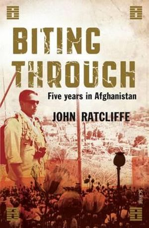 Biting Through : Fighting for Peace, Saving Lives, and Surviving Prison in Afghanistan - John Ratcliffe
