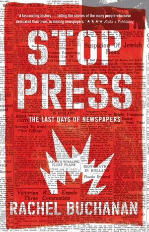Stop Press : the last days of newspapers - Rachel Buchanan
