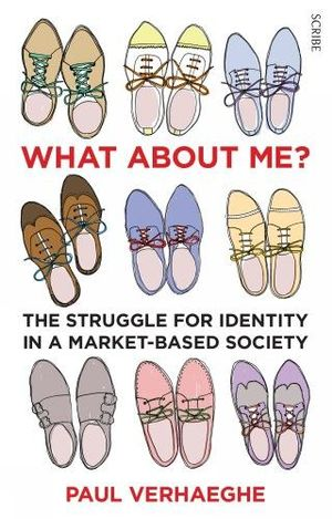 What about Me? : the struggle for identity in a market-based society - Paul Verhaeghe