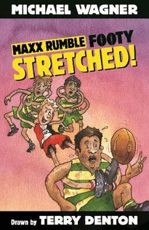 Maxx Rumble Footy 6 : Stretched! : Maxx Rumble Footy - Terry Denton