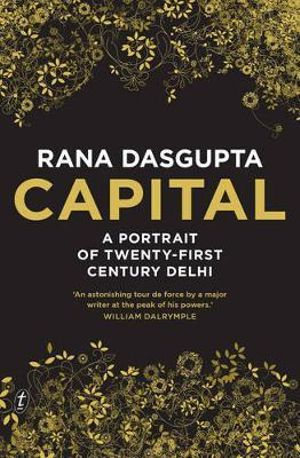 Capital : A Portrait of Twenty-First Century Delhi - Rana Dasgupta