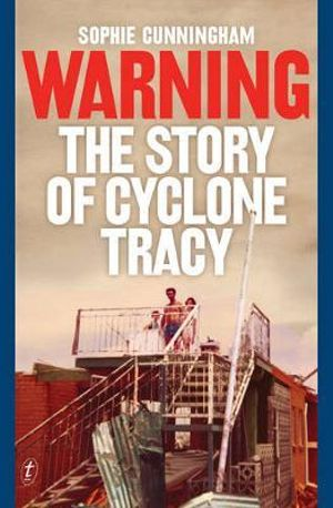 Warning  : The Story of Cyclone Tracy - Sophie Cunningham