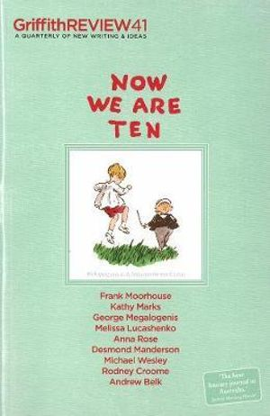 Now We are Ten : Griffith REVIEW 41 - Julianne Schultz