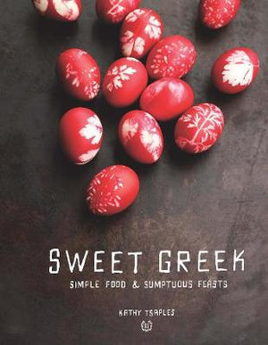 Sweet Greek : Simple Food : Sumptuous Feasts - Kathy Tsaples