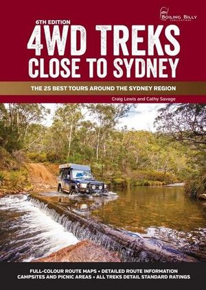 4WD Treks Close to Sydney : The 25 Best Tours Around The Sydney Region : 6th Edition - Craig Lewis