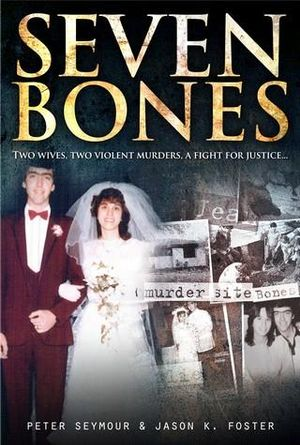 Seven Bones : Two Wives, Two Violent Murders, A Fight For Justice... - Peter Seymour