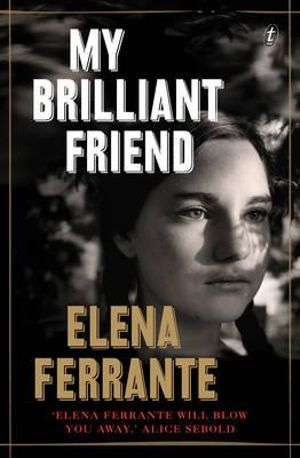 My Brilliant Friend : Neapolitan Novels - Elena Ferrante