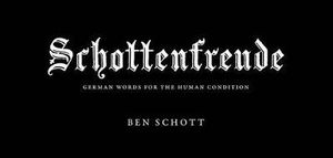Schottenfreude  : German Words for the Human Condition - Ben Schott