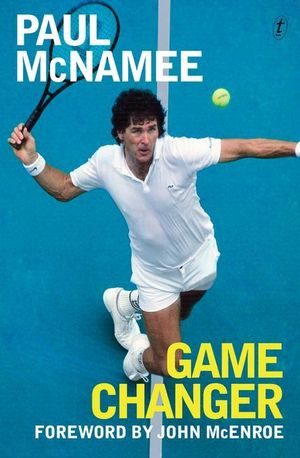 Game Changer : My Tennis Life - Paul McNamee
