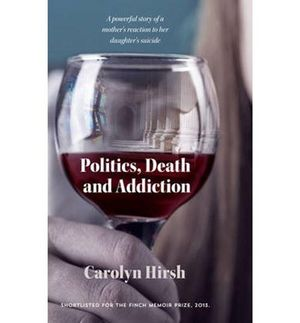 Politics, Death and Addiction - Carolyn Hirsh