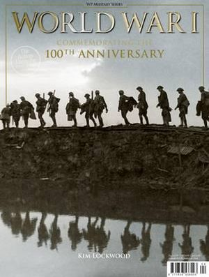 World War 1 : Commemorating the 100th Anniversary - Kim Lockwood