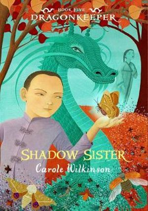 Shadow Sister : Dragonkeeper Series : Book 5 - Carole Wilkinson