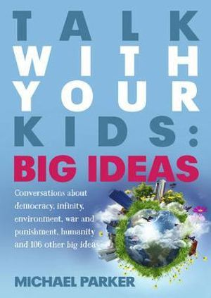 Talk with Your Kid : Big Ideas - Michael Parker