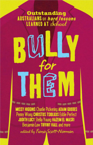Bully for Them : Outstanding Australians on Hard Lessons Learned at School - Fiona Scott-Norman