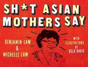 Sh*t Asian Mothers Say - Benjamin Law