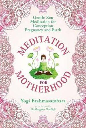 Meditation for Motherhood : Gentle Zen Meditation for Conception, Pregnancy and Birth - Yogi Brahmasamhara