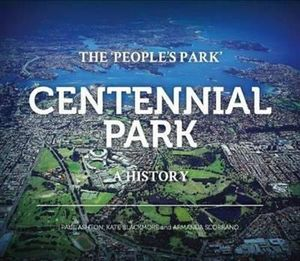 People's Park : Centennial Park - A History - Paul Ashton