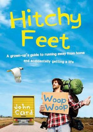 Hitchy Feet : A grown-up's guide to running away from home and accidentally getting a life - John Card
