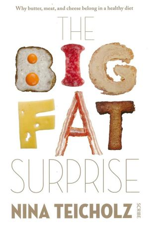 The Big Fat Surprise : Why Meat, Butter, and Cheese Belong in a Healthy Diet  - Tina Teicholz