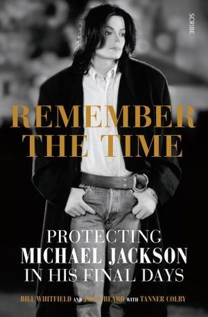 Remember the Time : protecting Michael Jackson in his final days - Bill Whitfield