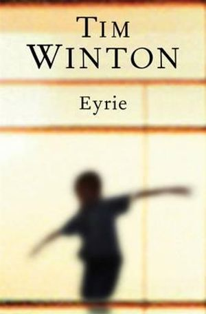 Eyrie - Order Now For Your Chance to Win!*  : Shortlisted for the 2014 Miles Franklin Award - Tim Winton