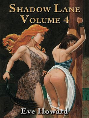 Shadow Lane Volume 4 : The Chronicles of Random Point, Spanking, Sex, B&D and Anal Eroticism in a Small New England Village - Eve Howard
