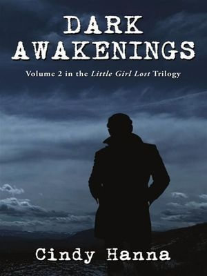 Dark Awakenings : Volume 2 in the Little Girl Lost Trilogy - Cindy Hanna