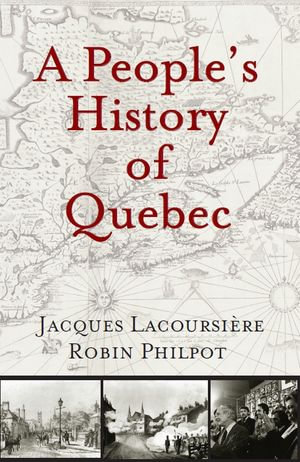 A People's History of Quebec - Jacques Lacoursiere