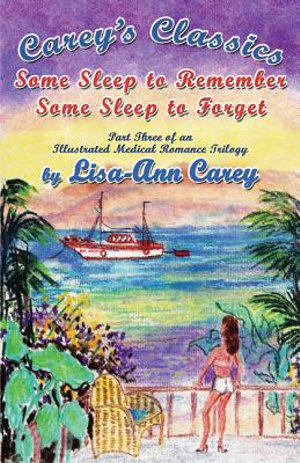 Some Sleep to Remember Some Sleep to Forget : An Illustrated Medical Romance Trilogy Part Three - Lisa-Ann Carey