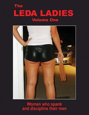 The Leda Ladies Volume One : Women Who Spank and Discipline Their Men - Leon Dalman