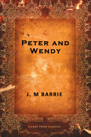 Peter and Wendy - J. M. Barrie