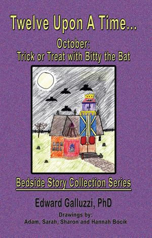 Twelve Upon A Time... October : Trick or Treat with Bitty the Bat, Bedside Story Collection Series - Edward Galluzzi