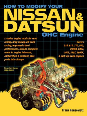 How to Modify Your Nissan & Datsun OHC Engine - Frank Honsowetz