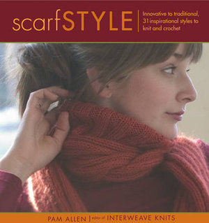 Scarf Style: Innovative to Traditional, 31 Inspirational Styles to Knit and Crochet (Style series) Pam Allen