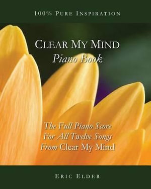 Clear My Mind Piano Book - Eric Elder