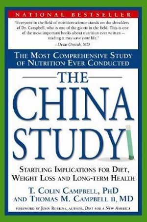 The China Study : Startling Implications for Diet, Weight Loss, and Long-Term Health - T. Colin Campbell