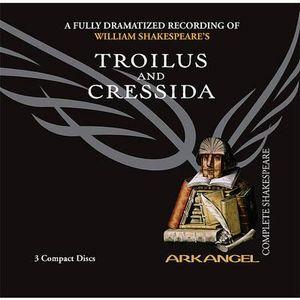 Troilus and Cressida : Arkangel Complete Shakespeare - William Shakespeare