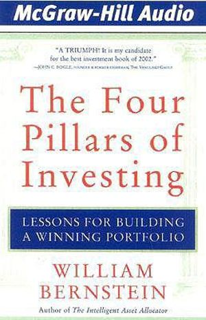 The Four Pillars of Investing : Lessons for Building a Winning Portfolio - William J Bernstein
