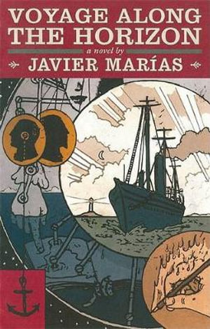 Voyage Along the Horizon: A Novel Javier Marias