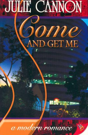 Come and Get Me : A Modern Romance - Julie Cannon